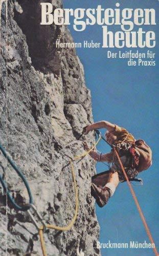 9783765414183: Bergsteigen heute. Der Leitfaden für die Praxis
