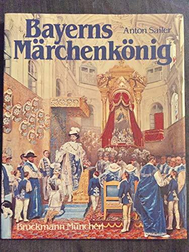 Bayerns Marchenkonig: D. Leben Ludwigs II. in: Sailer, Anton