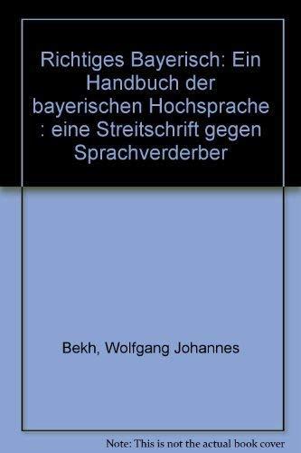 9783765419096: Richtiges Bayerisch. Ein Handbuch der bayerischen Hochsprache. Eine Streitschrift gegen Sprachverderber