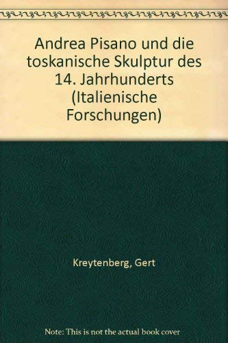 Andrea Pisano und die toskanische Skulptur des 14. Jahrhunderts (Italienische Forschungen): Gert ...