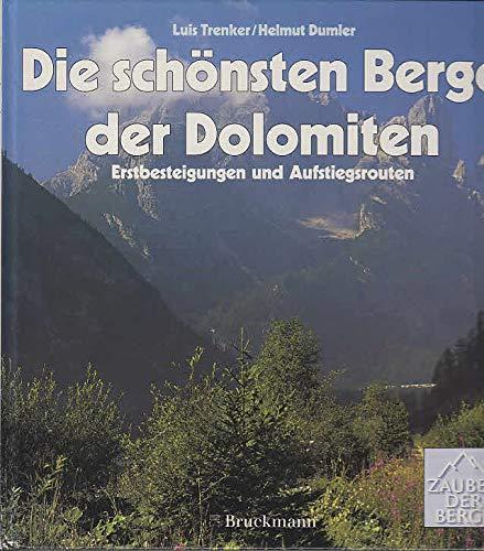 Die schönsten Berge der Dolomiten : Erstbesteigungen und Aufstiegsrouten. Zauber der Berge - Trenker, Luis (Verfasser) und Helmut (Verfasser) Dumler
