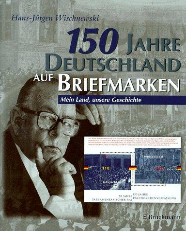9783765430763: 150 Jahre Deutschland auf Briefmarken. Mein Land, meine Geschichte