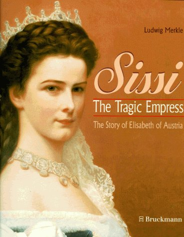 9783765434044: Sissi - The Tragic Empress - The Story of Elisabeth of Austria