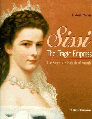 Sissi - The Tragic Empress - The Story of Elisabeth of Austria: Ludwig Merkle