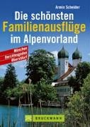 9783765441370: Die schönsten Familienausflüge im Alpenvorland.