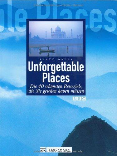 9783765441691: Unforgettable Places: Die 40 schönsten Reiseziele, die Sie gesehen haben müssen
