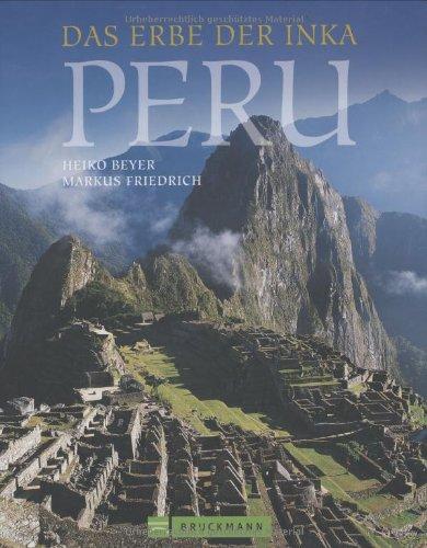Peru: Das Erbe der Inka [Gebundene Ausgabe]: Heiko Beyer Markus