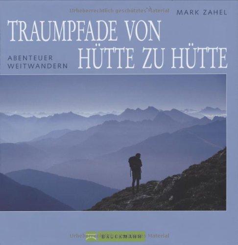 9783765441899: Traumpfade von Hütte zu Hütte: Abenteuer Weitwandern