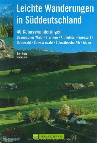 9783765442810: Leichte Wanderungen in Süddeutschland: 40 Genusswanderungen - Bayerischer Wald, Franken, Altmühltal, Spessart, Odenwald, Schwarzwald, Schwäbische Alb, Alpen