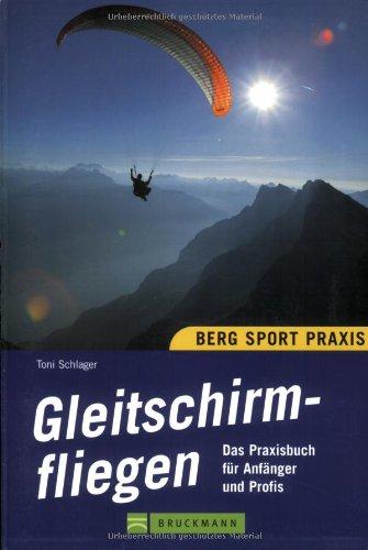 9783765445033: Gleitschirmfliegen. Das Praxisbuch für Anfänger und Profis