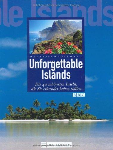 9783765447693: Unforgettable Islands: Die 40 sch�nsten Inseln der Welt, die Sie erkundet haben sollten