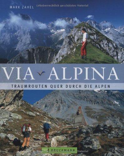 9783765447983: Via Alpina: Traumrouten quer durch die Alpen