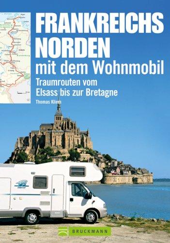 9783765448492: Frankreichs Norden mit dem Wohnmobil: Traumrouten vom Elsass bis zur Bretagne