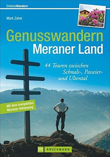 9783765448560: Genusswandern Meraner Land: 44 Touren zwischen Schnals-, Passeier- und Ultental