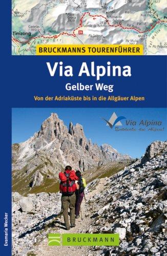9783765448584: Bruckmanns Tourenführer Via Alpina – Gelber Weg: Von der Adriaküste bis in die Allgäuer Alpen