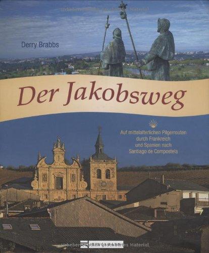 9783765448799: Der Jakobsweg: Auf mittelalterlichen Pilgerrouten durch Frankreich und Spanien nach Santiago de Compostela