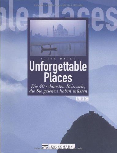 9783765451423: Unforgettable Places: Die 40 schönsten Reiseziele, die Sie gesehen haben müssen