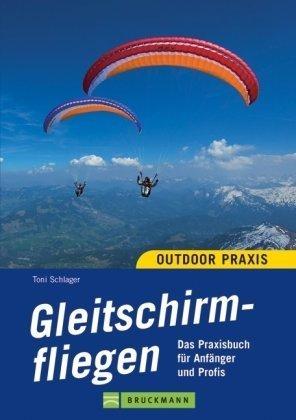 9783765452888: Outdoor Praxis Gleitschirmfliegen: Das Praxisbuch für Anfänger und Profis