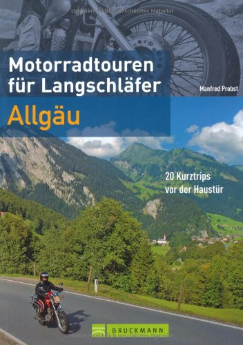 9783765452963: Motorradtouren für Langschläfer Allgäu: 20 Kurztrips vor der Haustür