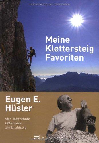 9783765453441: Meine Klettersteig-Favoriten: Vier Jahrzehnte unterwegs am Drahtseil
