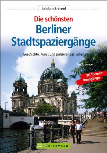 9783765454424: Die schönsten Berliner Stadtspaziergänge: Geschichte, Kunst und pulsierendes Leben