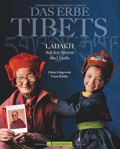 9783765455162: Das Erbe Tibets: Ladakh – Auf den Spuren des Glücks