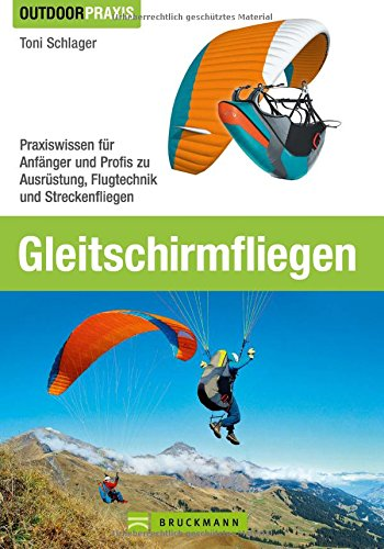 9783765457784: Gleitschirmfliegen: Praxiswissen für Anfänger und Profis zu Ausrüstung, Flugtechnik und Streckenfliegen