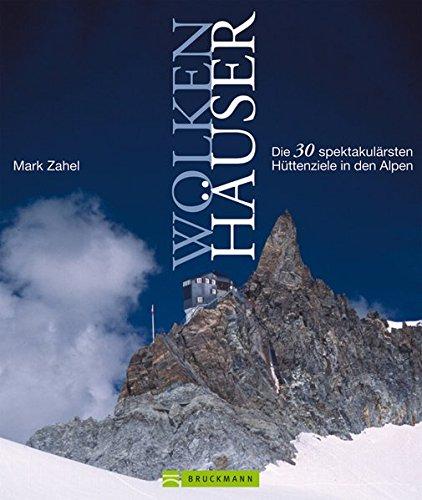 9783765458248: Wolkenhäuser: Die 30 spektakulärsten Hüttenziele in den Alpen
