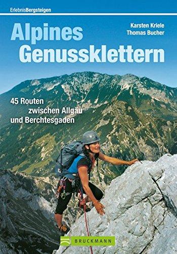 9783765458279: Alpines Genussklettern: 45 Routen zwischen Allgäu und Berchtesgaden (Erlebnis Bergsteigen)