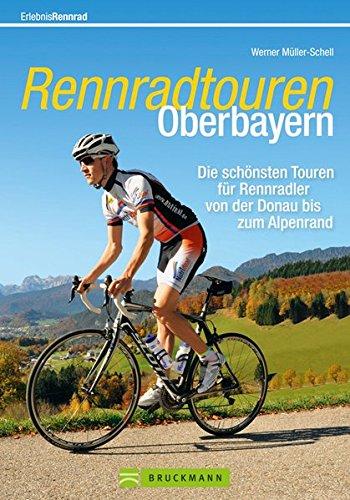 9783765461682: Rennradtouren Oberbayern: Die schönsten Touren für Rennradler von der Donau bis zum Alpenrand