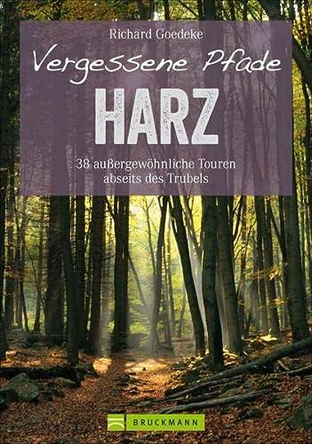 9783765468193: Vergessene Pfade im Harz: 38 außergewöhnliche Touren abseits des Trubels
