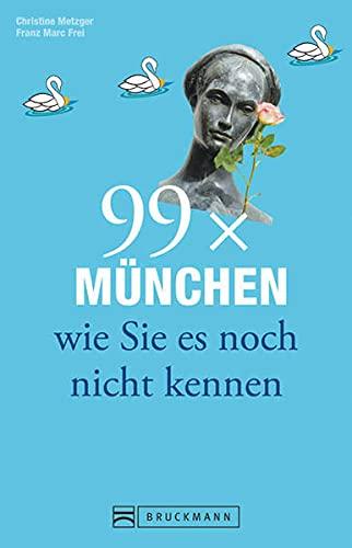99 x München wie Sie es noch: Metzger, Christine, Frei,