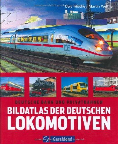 9783765470851: Bildatlas der deutschen Lokomotiven: Deutsche Bahn und Privatbahnen