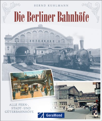 Die Berliner Bahnhofe: Bernd Kuhlmann