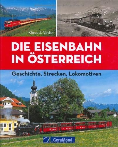 9783765470929: Die Eisenbahn in Österreich: Geschichte, Strecken, Lokomotiven