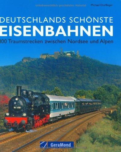 9783765470950: Deutschlands schönste Eisenbahnen: 100 Traumstrecken zwischen Nordsee und Alpen