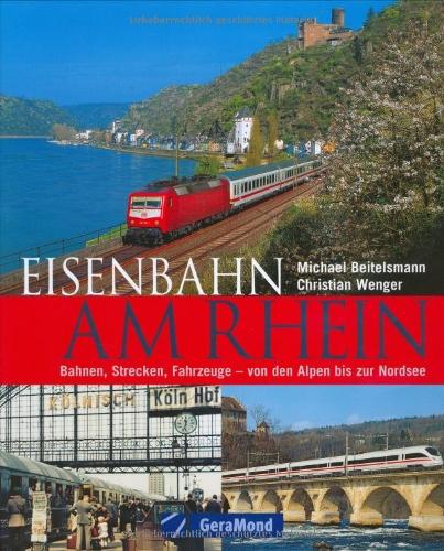 9783765471162: Eisenbahn am Rhein: Bahnen, Strecken, Fahrzeuge von den Alpen bis zur Nordsee