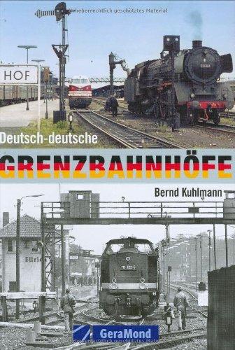Deutsch-deutsche Grenzbahnhöfe [Gebundene Ausgabe] von Bernd Kuhlmann: Bernd Kuhlmann