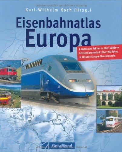 Eisenbahnatlas Europa: Daten und Fakten zu allen: Karl-Wilhelm Koch