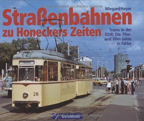 9783765471995: Straßenbahnen zu Honeckers Zeiten: Trams in der DDR: Die 70er- und 80er-Jahre in Farbe