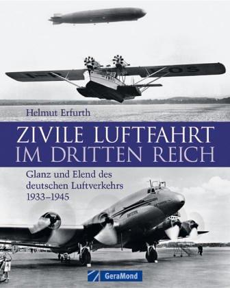 Zivile Luftfahrt im Dritten Reich. Glanz und Elend des deutschen Luftverkehrs 1933 - 1945.: Erfurth...