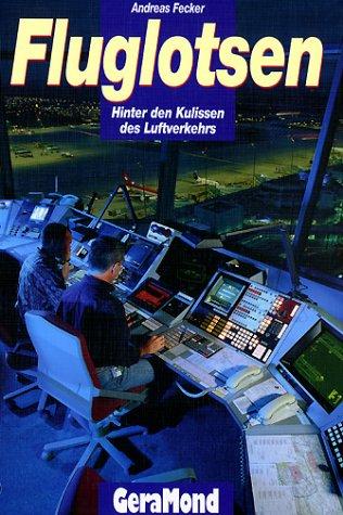 9783765472305: Fluglotsen. Hinter den Kulissen des Luftverkehrs.
