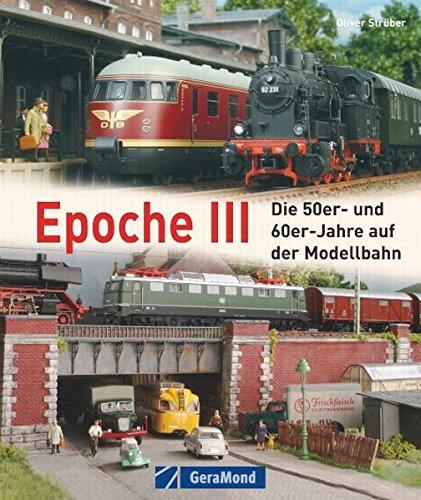 9783765473463: Epoche III: Die 50er und 60er-Jahre in der Modellbahn