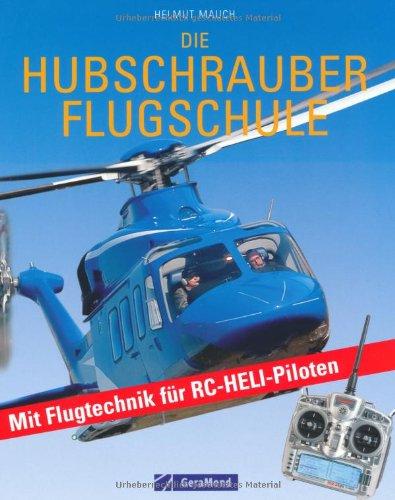 9783765473494: Die Hubschrauber Flugschule mit Flugtechnik f�r RC-Heli-Piloten: Mit Flugtechnik f�r RC-Heli-Piloten