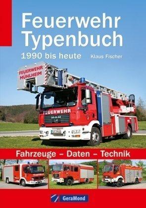 9783765477232: Feuerwehr Typenbuch 1990 bis heute: Fahrzeuge - Daten - Technik