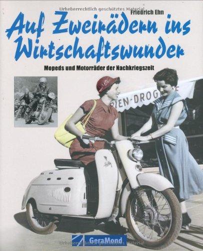 9783765477843: Auf Zweirädern ins Wirtschaftswunder: Mopeds und Motorräder der Nachkriegszeit