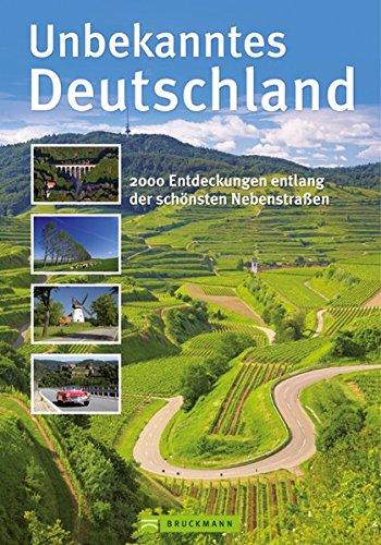 9783765482816: Unbekanntes Deutschland: Der Bildband zeigt die versteckten Winkel unseres Landes. 150 Autotouren mit kulinarischen Tipps und Übernachtungshinweisen. Deutschland neu entdecken und erleben