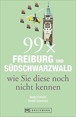 9783765483028: 99 x Freiburg und Südschwarzwald wie Sie diese noch nicht kennen