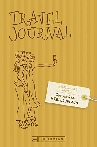 Der perfekte Mädelsurlaub - Travel Journal: Ein: Bruckmann