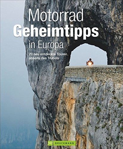 9783765487385: Motorrad Geheimtipps in Europa: 20 neu entdeckte Touren abseits des Trubels